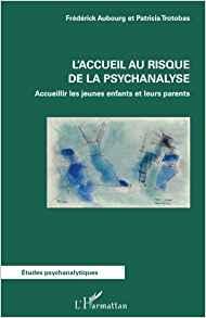 L'accueil au risque de la psychanalyse, Frédérik Aubourg et Patricia Trotobas