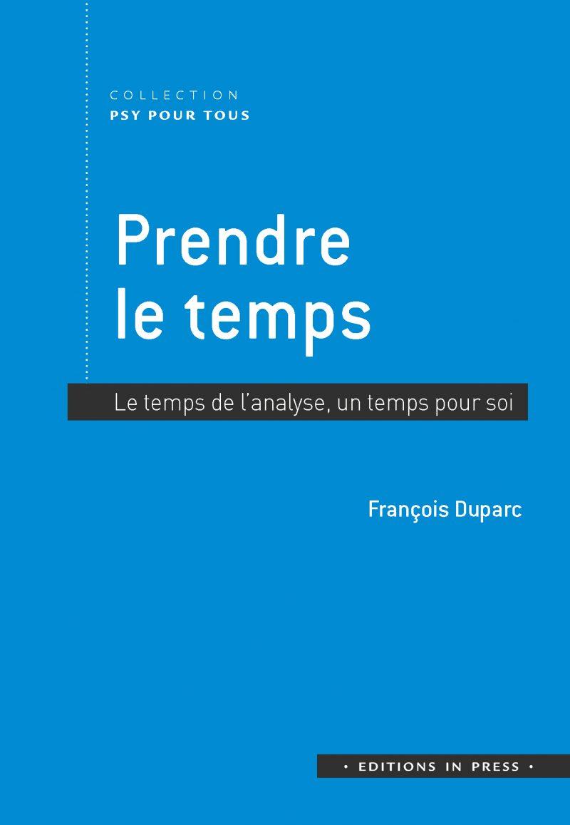 François Duparc | Prendre le temps. Le temps de l'analyse, un temps pour soi.