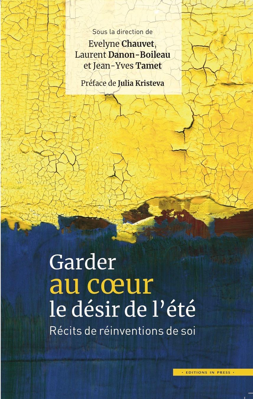 Couverture Évelyne Chauvet, Laurent Danon-Boileau, Jean-Yves Tamet, Garder au cœur le désir de l'été. Récits de réinvention de soi.